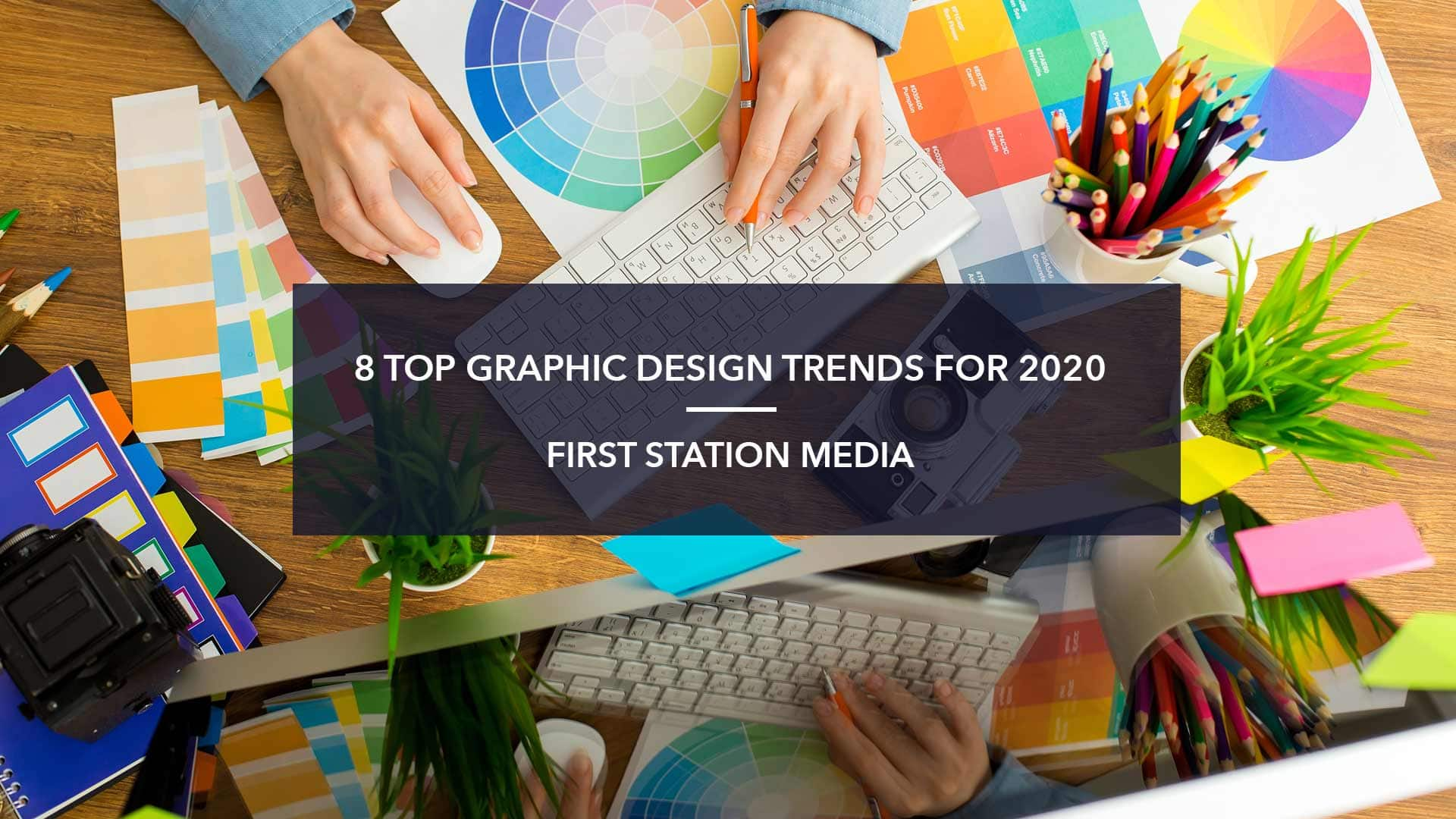 8 TOP GRAPHIC DESIGN TRENDS FOR 2020