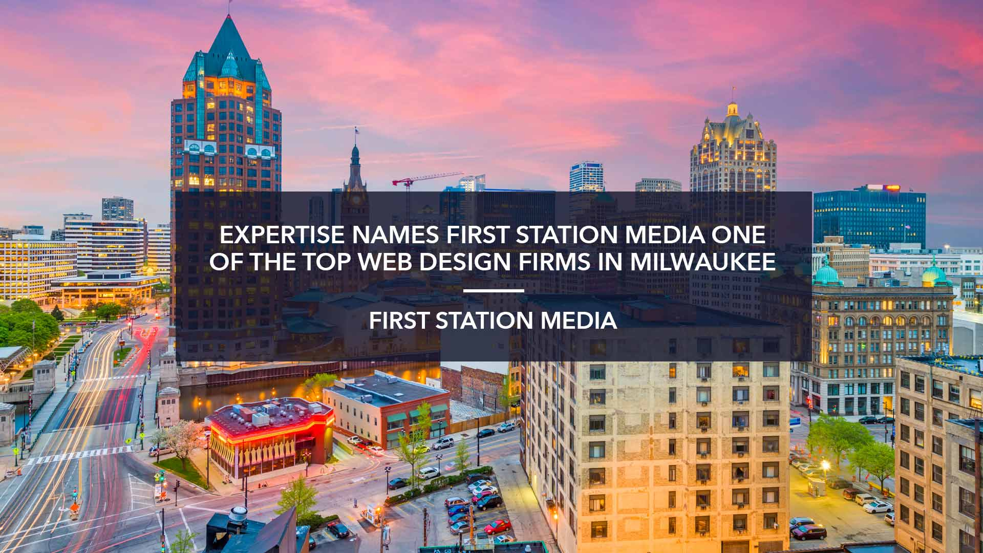 EXPERTISE NAMES FIRST STATION MEDIA ONE OF THE TOP WEB DESIGN FIRMS IN MILWAUKEE
